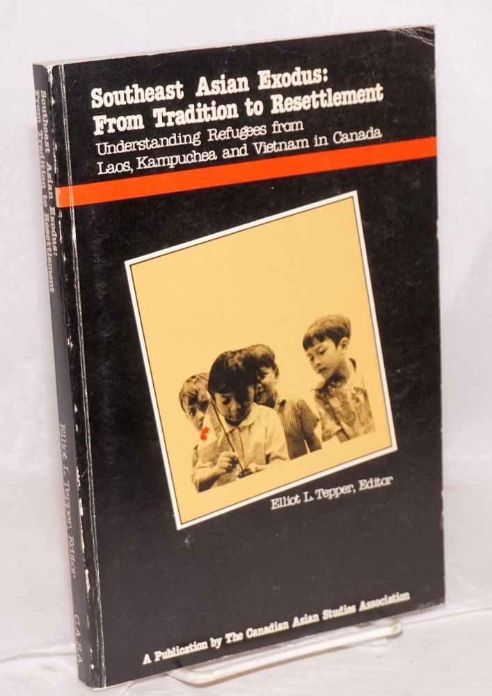 Southeast Asian exodus from tradition to resettlement; understanding refugees from Laos, Kampuchea and Vietnam in Canada. Elliot L. Tepper.
