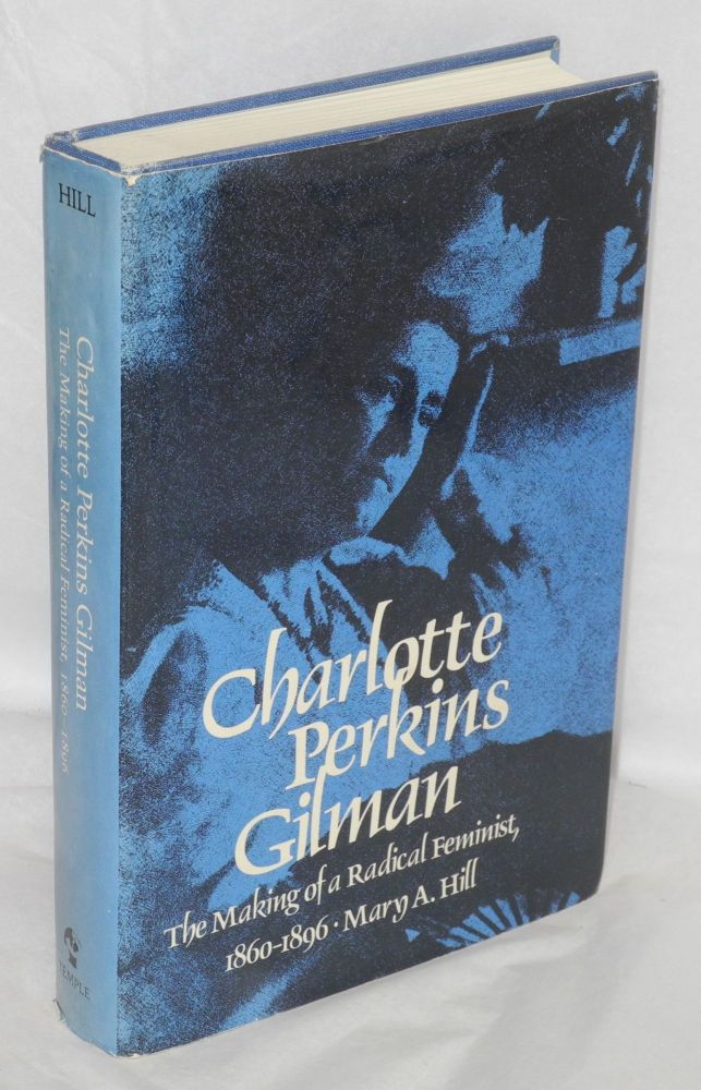 Charlotte Perkins Gilman; the making of a radical feminist, 1860-1896. Mary A. Hill.