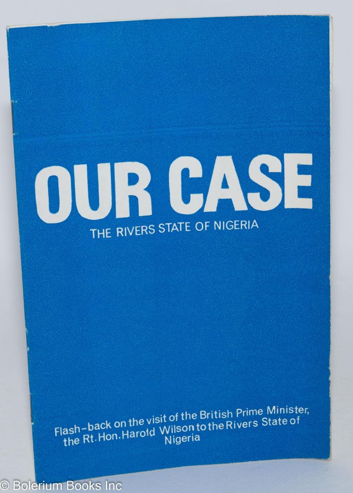 Our case:; the Rivers State of Nigeria; flash-back on the visit of the British Prime Minister, the Right Honourable Harold Wilson to the Rivers State of Nigeria