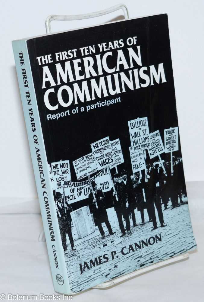 The first ten years of American Communism; report of a participant. James P. Cannon.