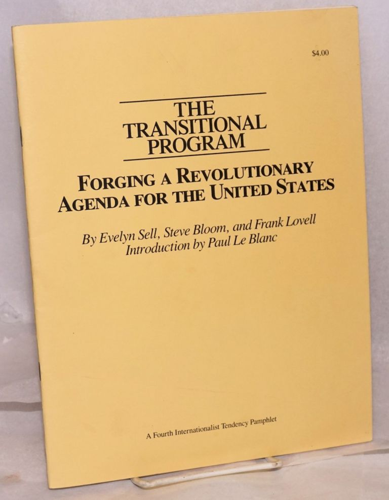 The transitional program; forging a revolutionary agenda for the United States. Introduction by Paul Le Blanc. Evelyn Sell, Steve Bloom, Frank Lovell.