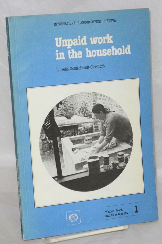 Unpaid work in the household; a review of economic evaluation methods. Luisella Goldschmidt-Clermont.