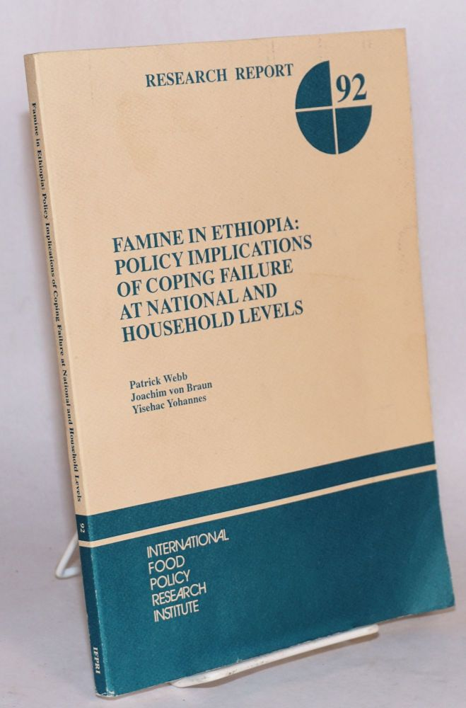 Famine in Ethiopia: policy implications of coping failure at national and household levels. Patrick Webb, Joachim von Braun, Yisehac Yohannes.