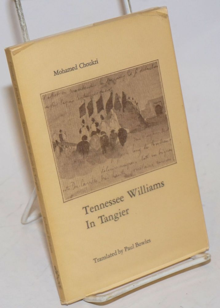 Tennessee Williams in Tangier;. Mohamed Choukri, Paul Bowles, Gavin Lambert, Tennessee Williams.