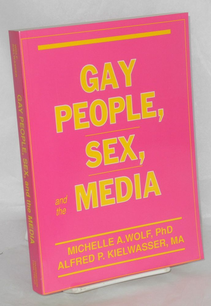 Gay people, sex, and the media. Michelle A. Wolf, Alfred P. Kielwasser.