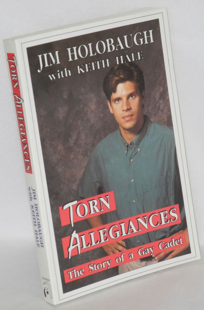 Torn allegiances; the story of a gay cadet. Jim Holobaugh, , Keith Hale.
