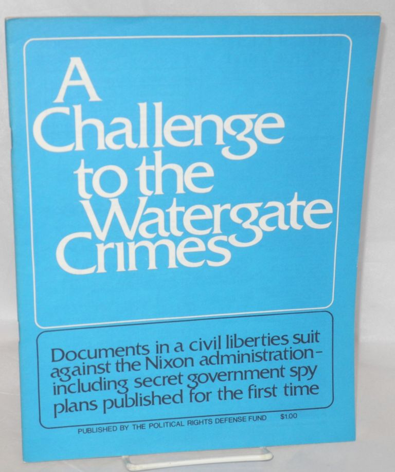 A challenge to the Watergate crimes; documents in a civil liberties suit against the Nixon administration, including secret government spy plans published for the first time. Political Rights Defense Fund.