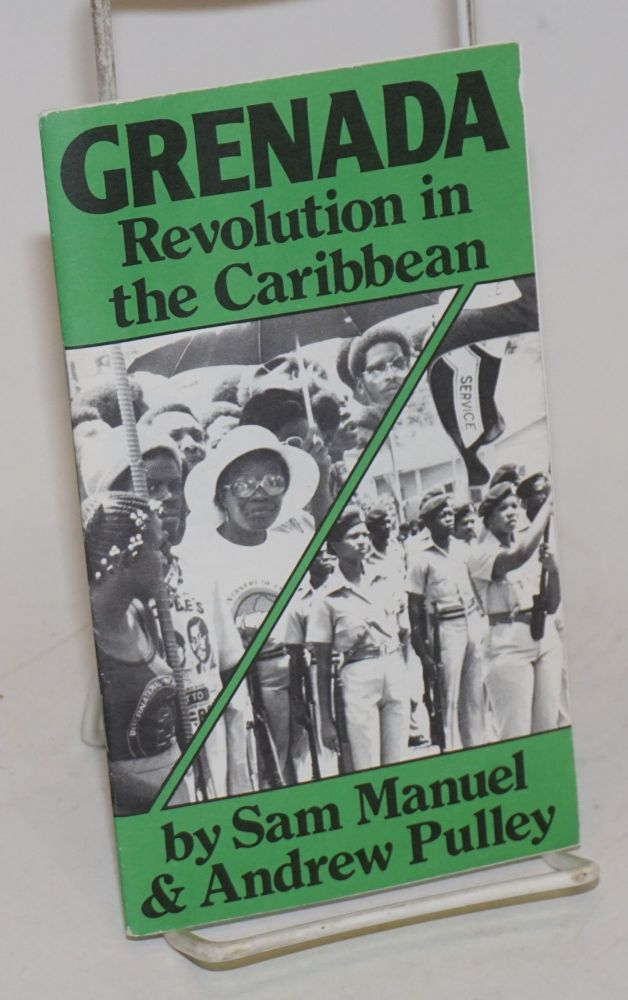 Grenada; revolution in the Caribbean. Sam Manuel, Andrew Pulley.