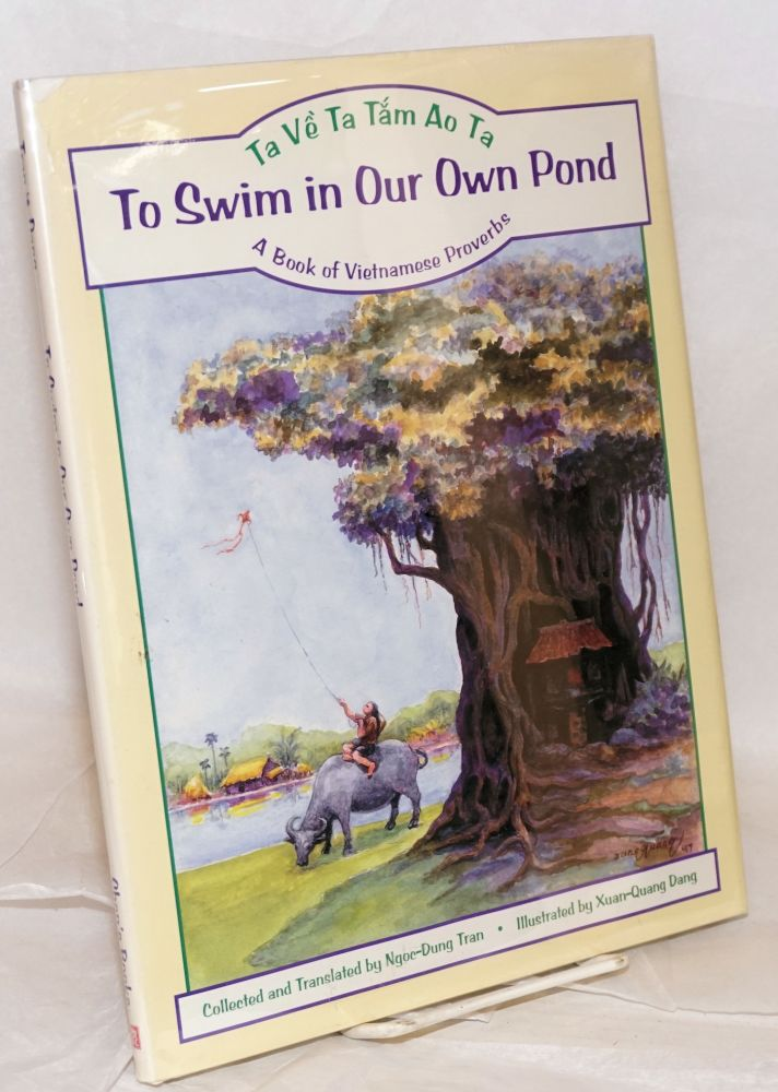 To swim in our own pond; ta vê ta tám ao ta, a book of Vietnamese proverbs, illustrated by Xuan-Quang Dang. Ngoc-Dung Tran, comp.