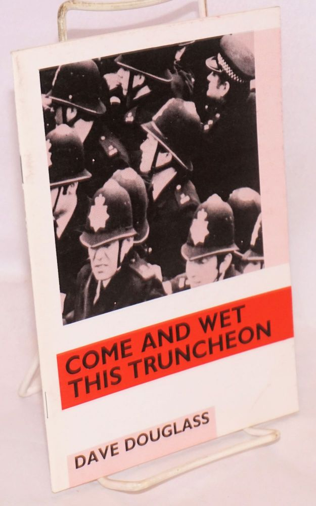 Come and wet this truncheon; [cover title], the role of the police in the coal strike of 1984/1985. David John Douglass.