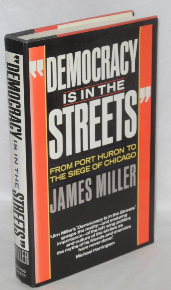 """""""Democracy is in the streets"""" From Port Huron to the Siege of Chicago. James Miller."""