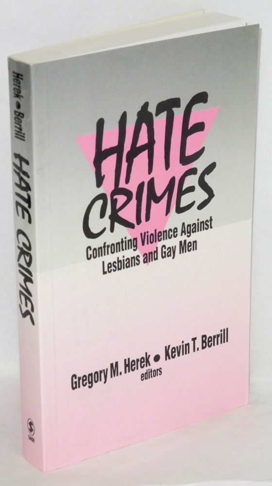 Hate crimes; confronting violence against lesbians and gay men. Gregory M. Herek, Kevin T. Berrill.