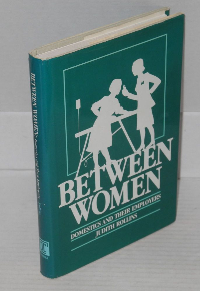Between women; domestics and their employers. Judith Rollins.