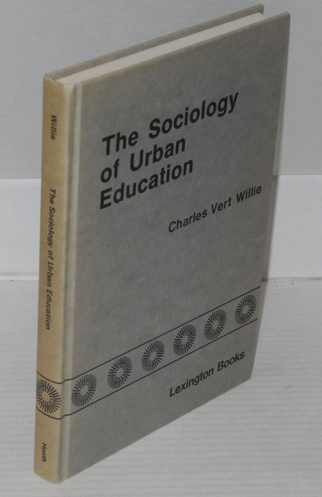 The sociology of urban education; desegregation and integration. Charles Vert Willie.
