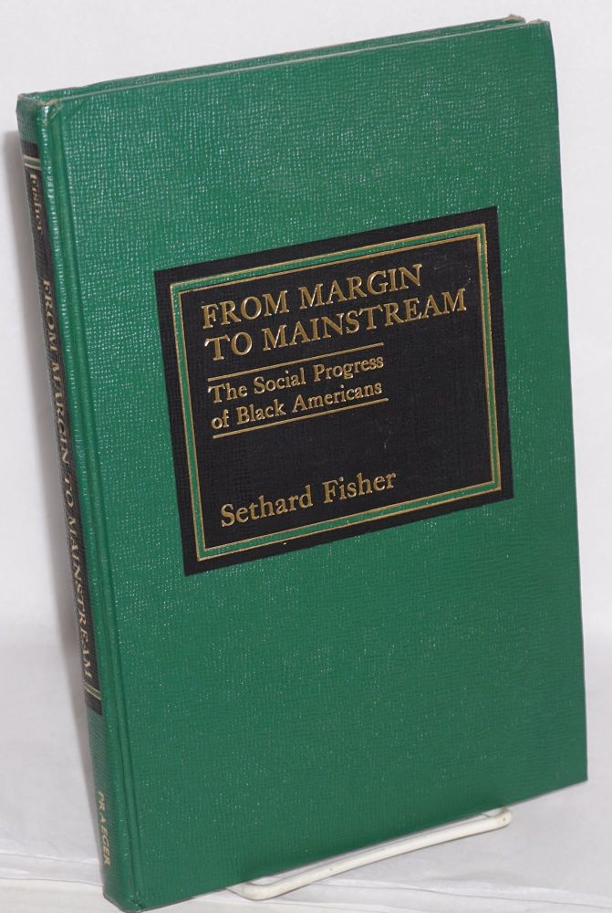 From margin to mainstream; the social progress of black America. Sethard Fisher.