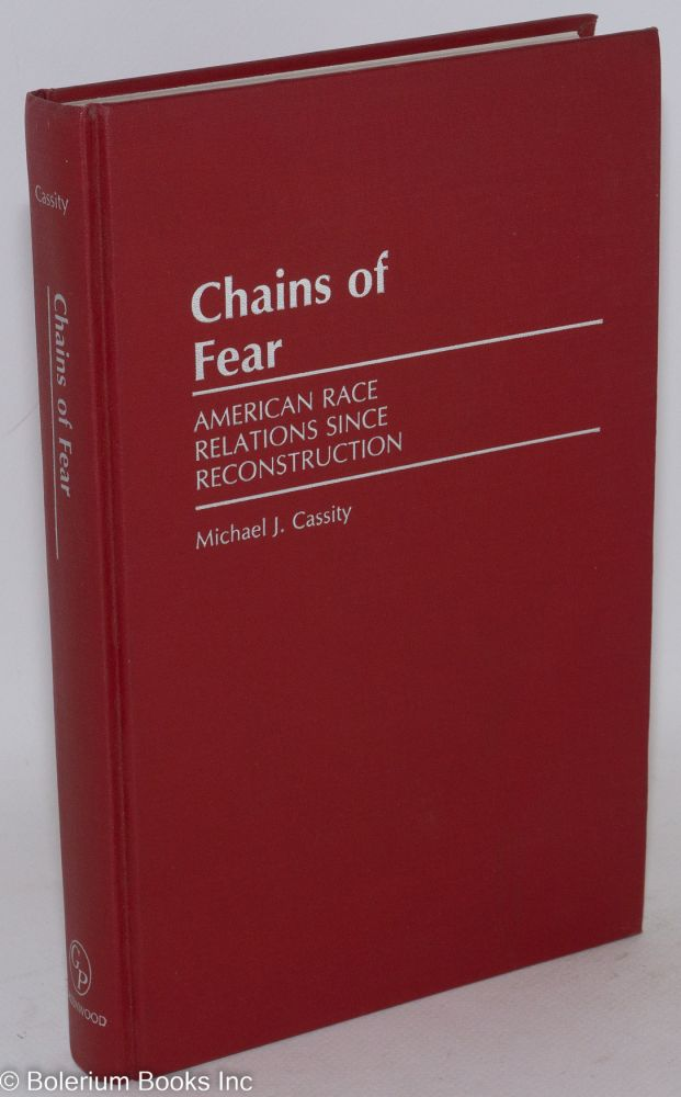 Chains of fear; American race relations since reconstruction. Michael A. Cassity.