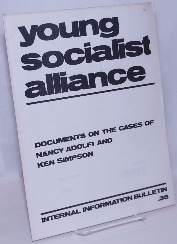 Documents on the cases of Nancy Adolfi and Ken Simpson. [YSA Internal Information Bulletin]. Young Socialist Alliance.
