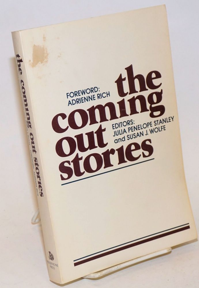 The Coming Out Stories. Susan J. Wolfe, Julia Penelope Stanley, Minnie Bruce Pratt foreword: Adrienne Rich, Cherrie Moraga Lawrence, Adrienne Rich.