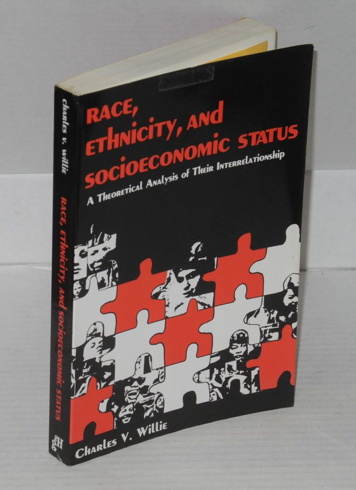Race, ethnicity, and socioeconomic status; a theoretical analysis of their interrelationship. Charles Vert Willie.