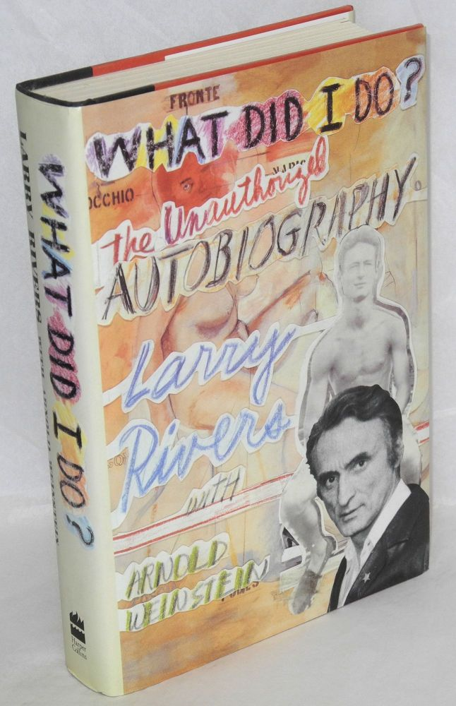 What did I do? The unauthorized autobiography. Larry Rivers, , Arnold Weinstein.