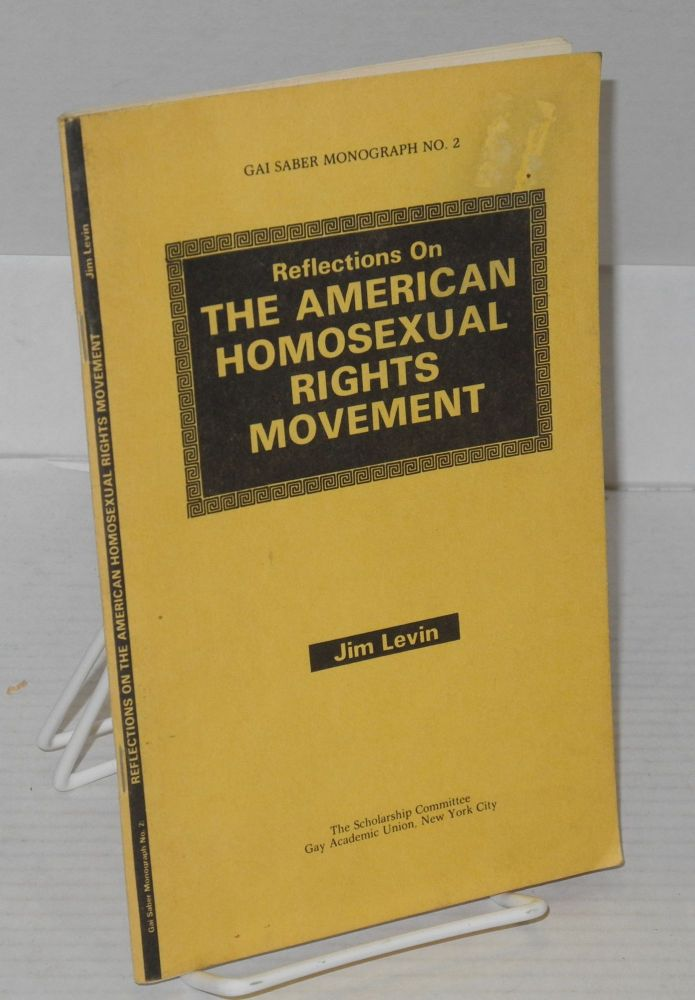 Reflections on the American homosexual rights movement. Jim Levin, , Jonathan Katz, Wayne Dynes.