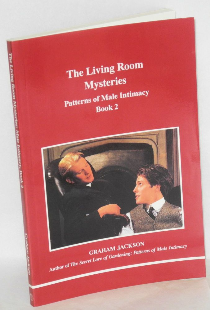 The living room mysteries; patterns of male intimacy, book 2. Graham Jackson.