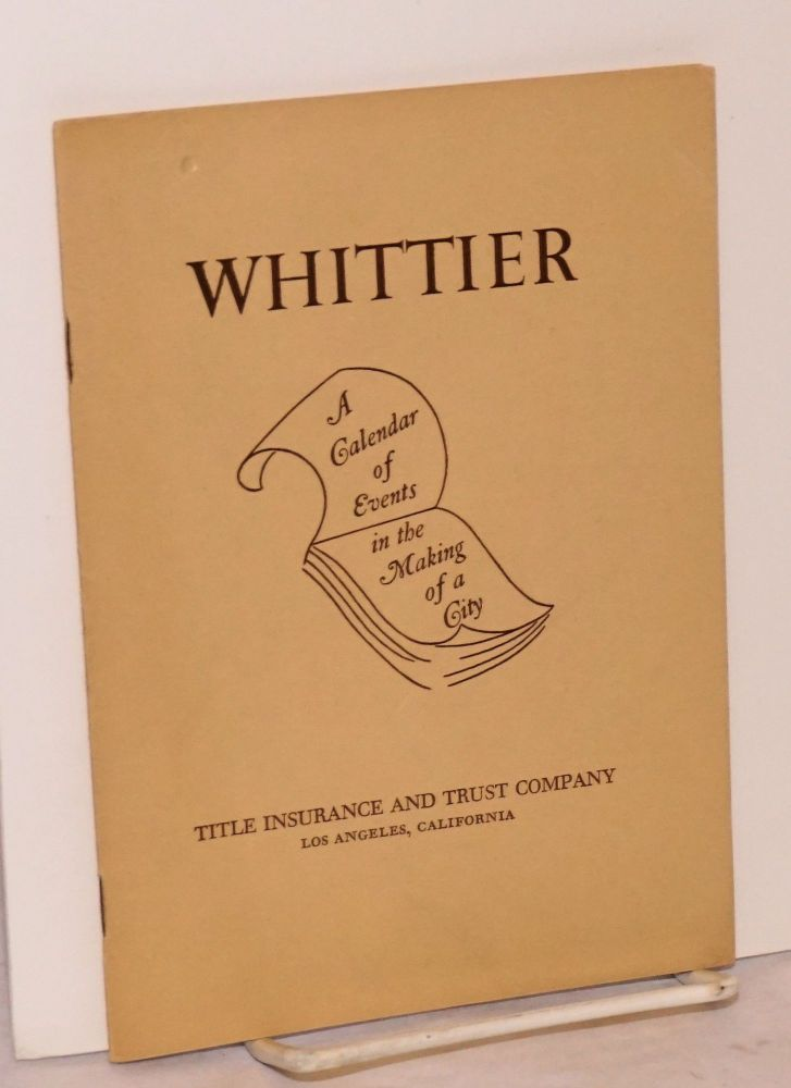 Whittier: a calendar of events in the making of a city. W. W. Robinson.