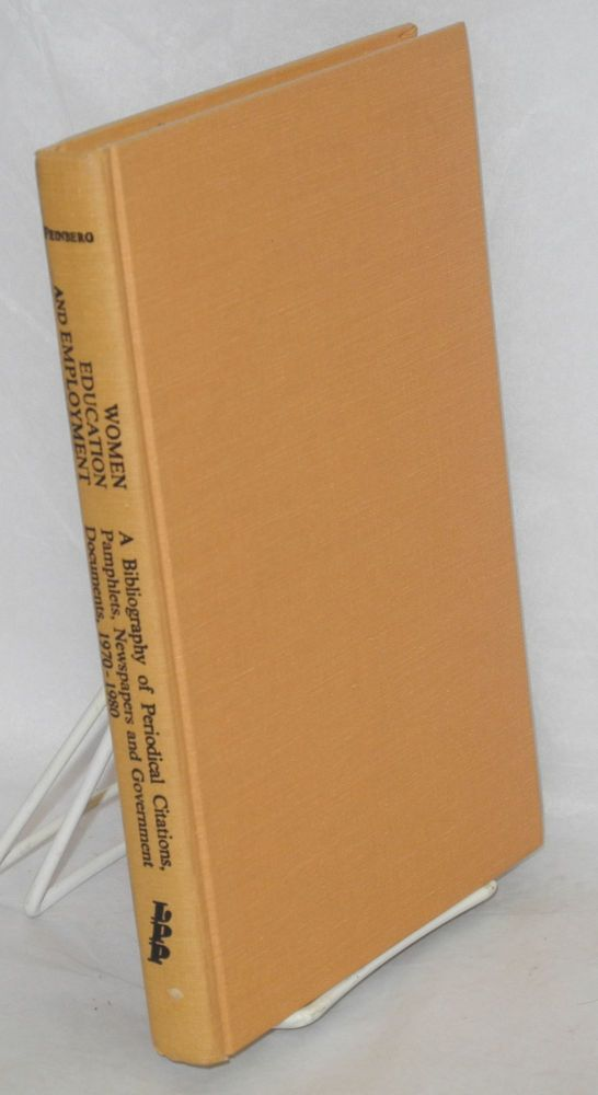 Women education and employment; a bibliography of periodical citations, pamphlets, newspapers and government documents, 1970 - 1980. With a subject index by Sandford Berman. Renee Feinberg.