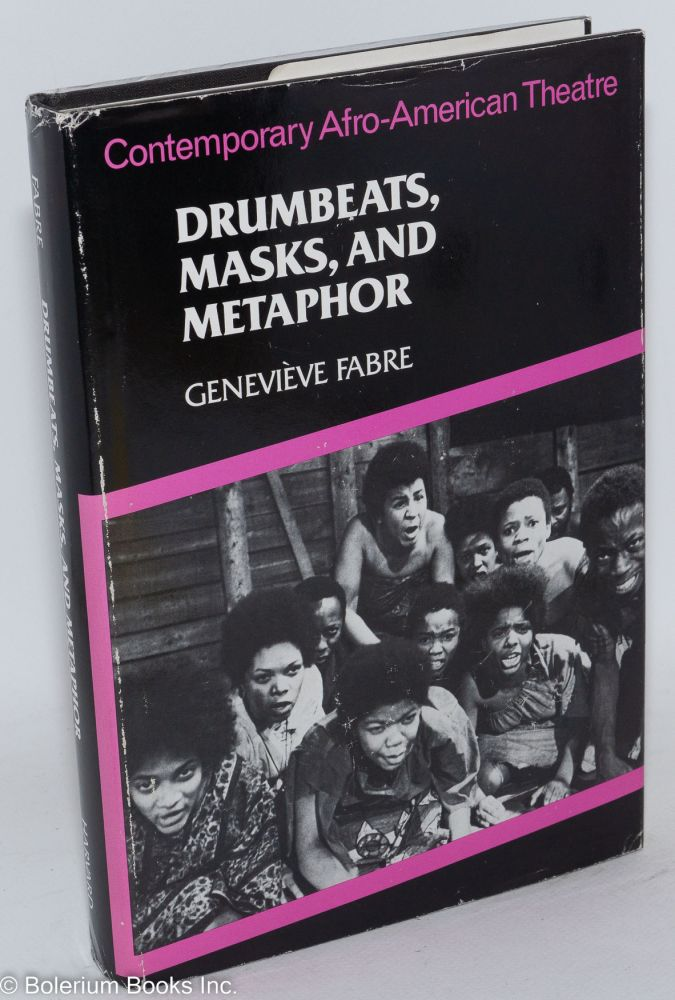 Drumbeats, masks and metaphor; contemporary Afro-American theatre, translated by Melvin Dixon. Geneviève Fabre.