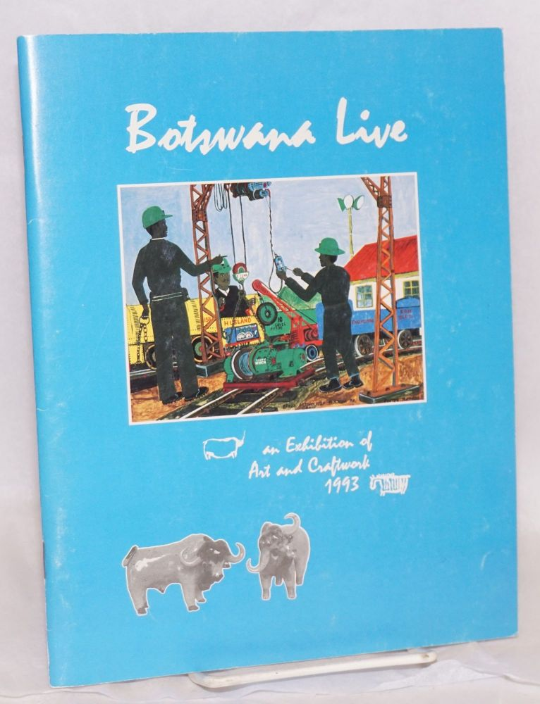 Botswana live: 1993, exhibition of art and craftwork presented by the Botswana Society in association with National Museum, Monuments and Art Gallery