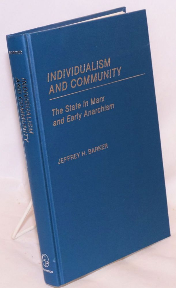 Individualism and community. The state in Marx and early anarchism. Jeffrey H. Barker.