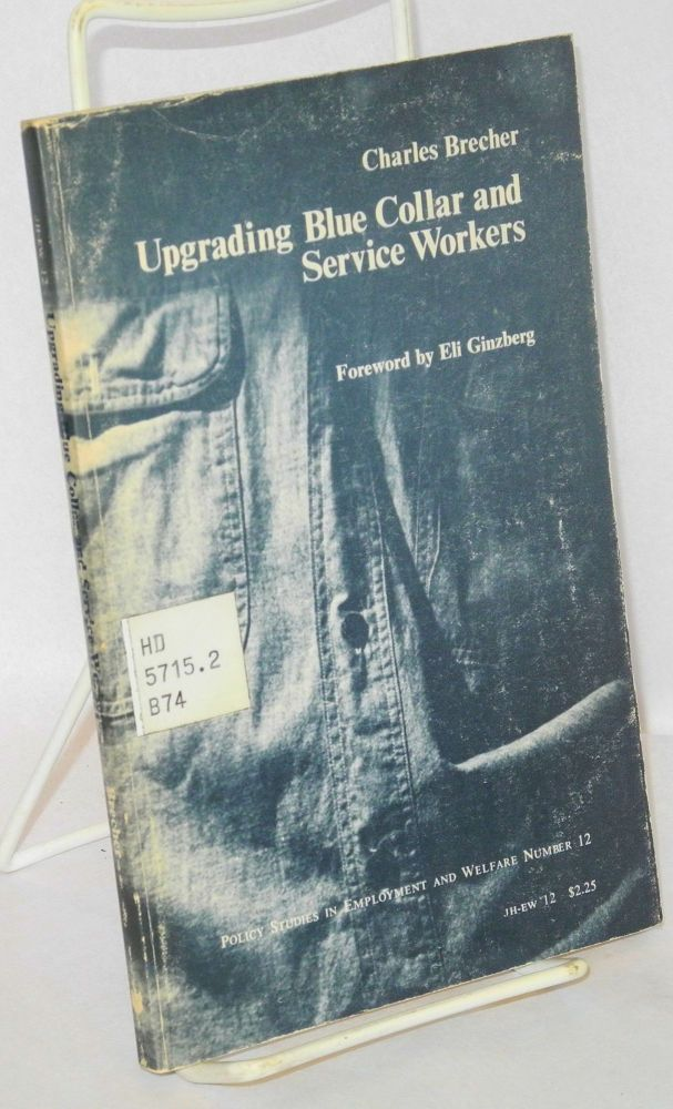 Upgrading blue collar and service workers. Foreword by Eli Ginzberg. Charles Brecher.