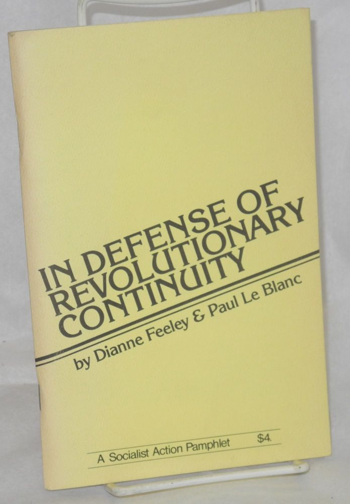 In defense of revolutionary continuity. Dianne Feeley, Paul Le Blanc.
