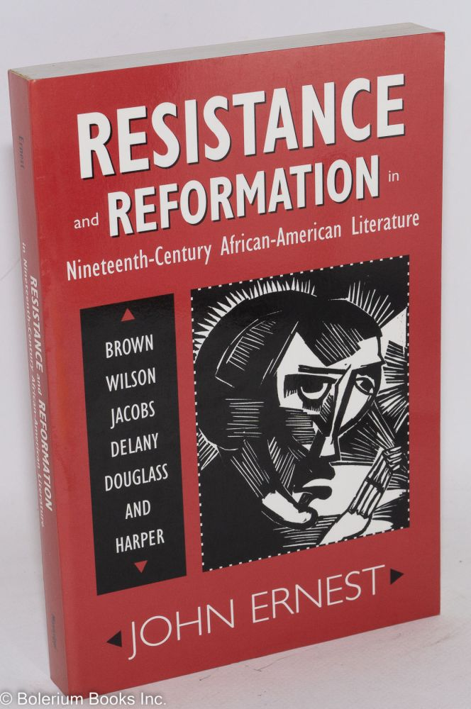 Resistance and reformation in nineteenth-century African-American literature; Brown,Wilson, Jacobs, Delany, Douglass, and Harper. John Ernest.