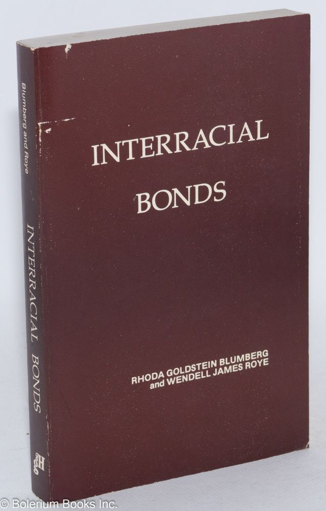 Interracial bonds. Rhoda Goldstein Blumberg, eds Wendell James Roye.