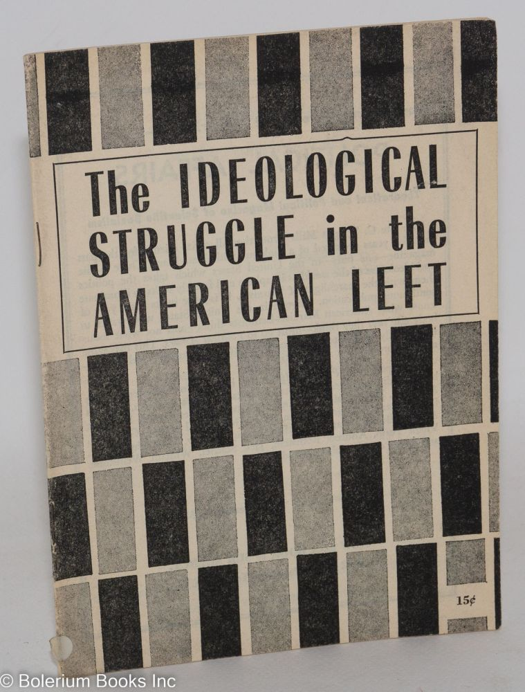 The ideological struggle in the American left. An editorial article reprinted from Political Affairs, August 1963. USA Communist Party.
