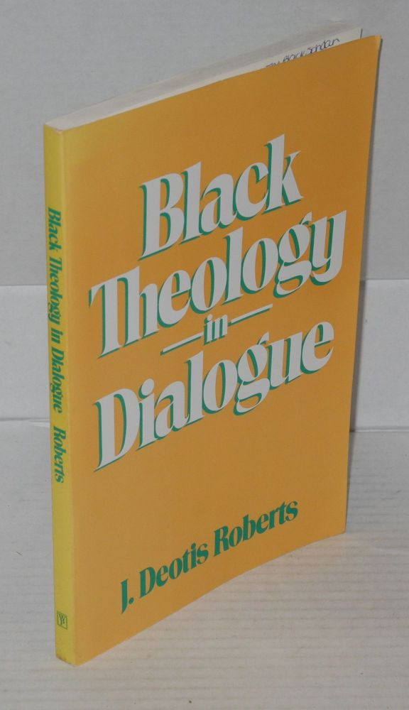 Black theology in dialogue. J. Deotis Roberts.