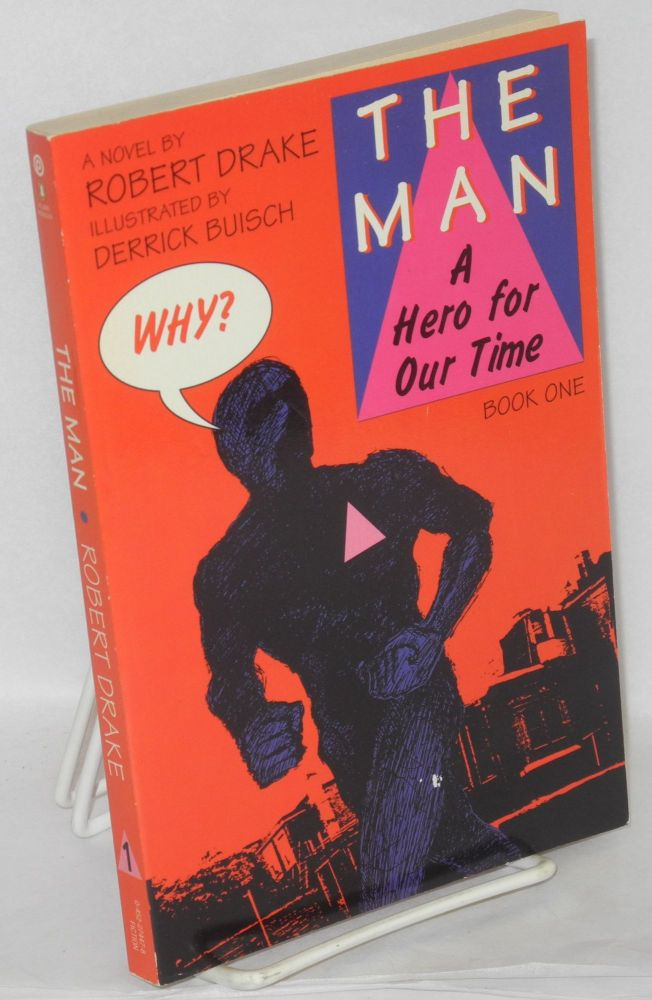 The man; a hero for our time. Book one: Why? Robert Drake, , Derrick Buisch.