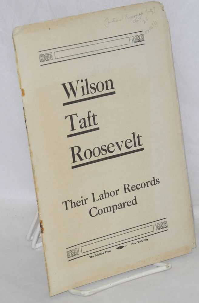 Wilson, Taft, Roosevelt, their labor records compared. National Progressive Party.
