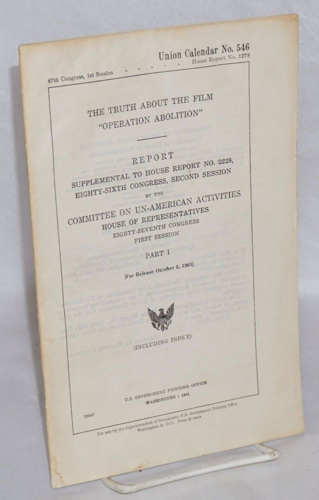 """The truth about the film """"Operation Abolition."""" Part 1. United States. Congress. House."""