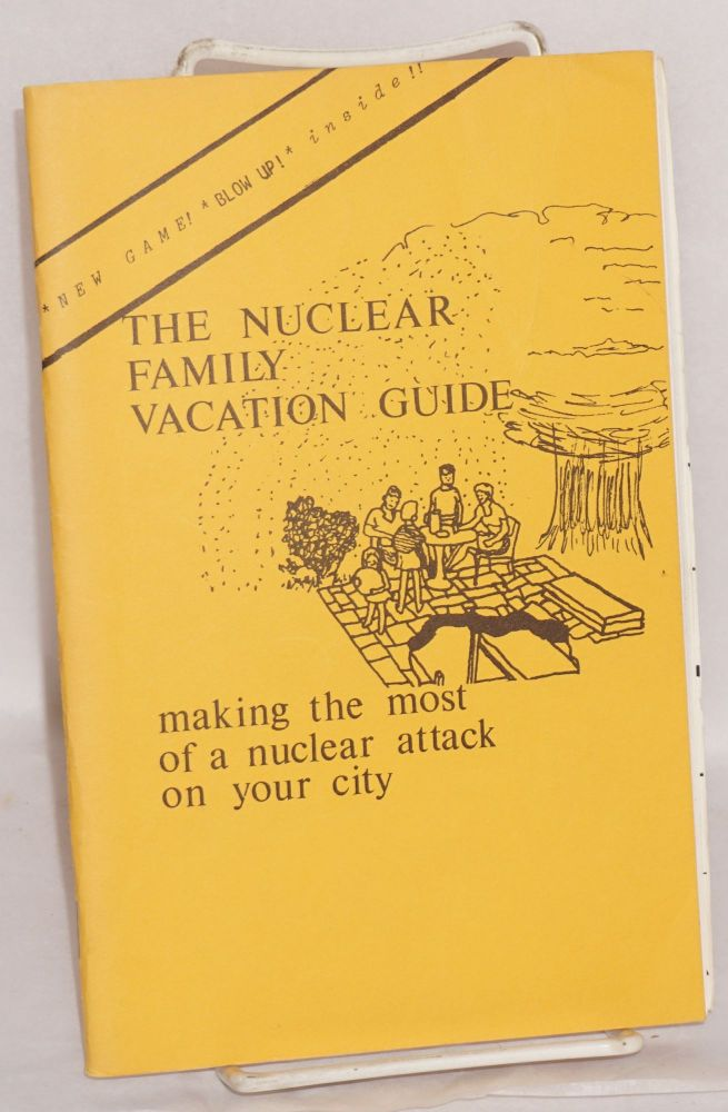 The nuclear family vacation guide. Fun in the nuclear age, making the most of a nuclear attack on your city. Shepherd Woods Kaye.