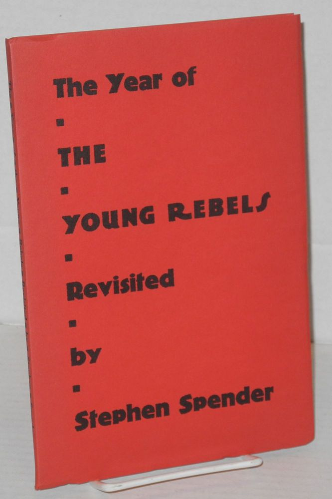 The year of the young rebels: revisited. Stephen Spender.