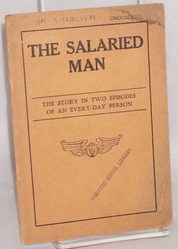 The salaried man; the story in two episodes of an every-day person. Socialist Party.