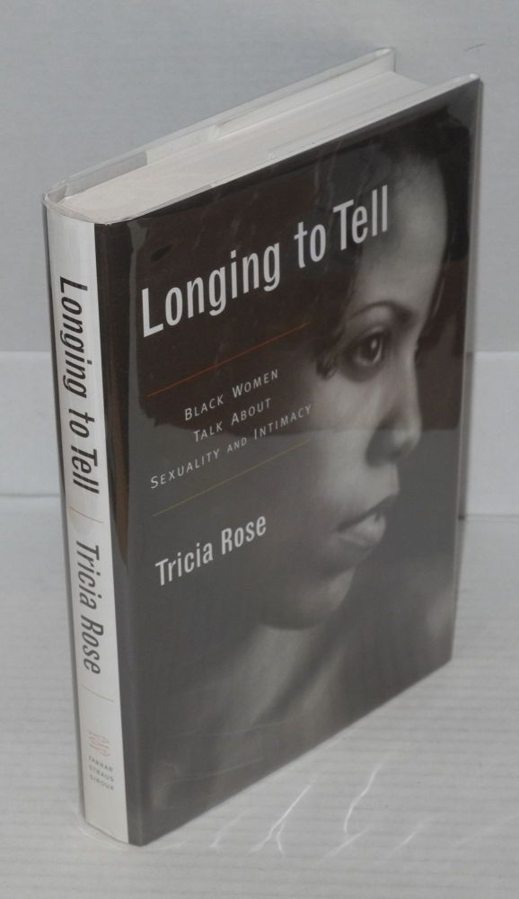 Longing to tell; black women talk about sexuality and intimacy. Tricia Rose.