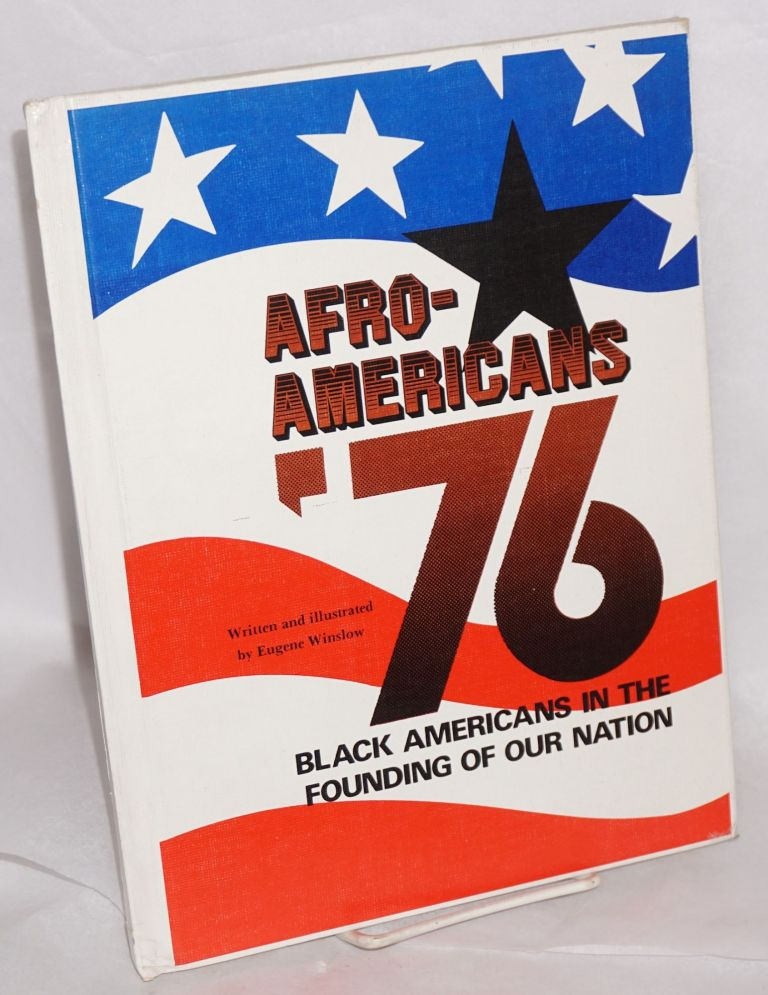 Afro-Americans '76; black Americans in the founding of our nation. Eugene Winslow, written and illustrated.