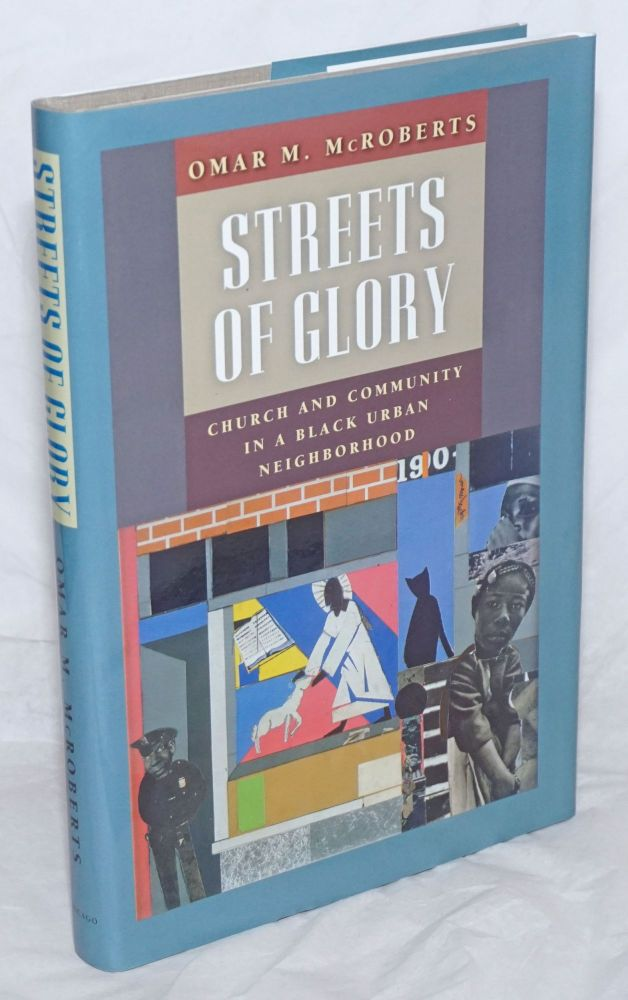 Streets of glory; church and copmmunity in a black urban neighborhood. Omar M. McRoberts.