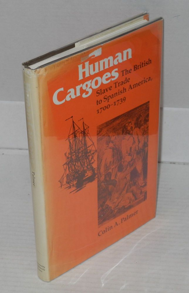 Human cargoes; the British slave trade to Spanish America, 1700-1739. Colin A. Palmer.