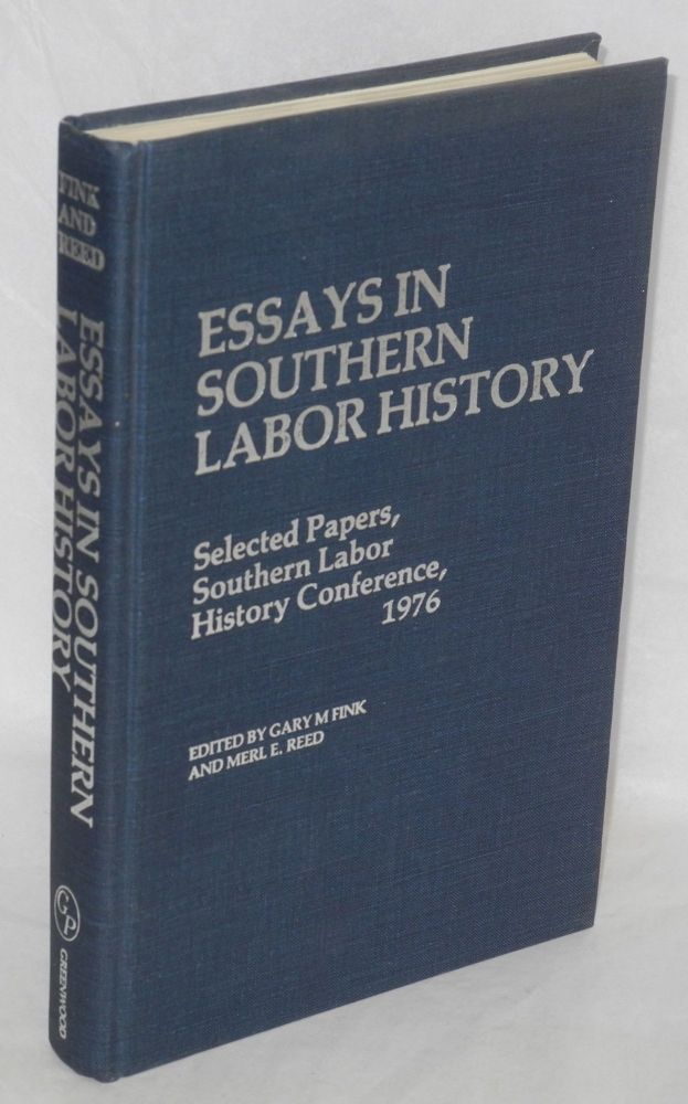 Essays in Southern labor history. Selected papers, Southern Labor History Conference, 1976. Gary M. Fink, eds Merl E. Reed.