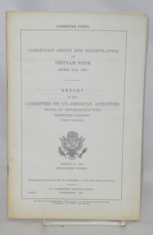 Communist origin and manipulation of Vietnam Week, April 8-15, 1967; report, Ninetieth Congress, first session. United States. Congress. House Committee on Un-American Activities.