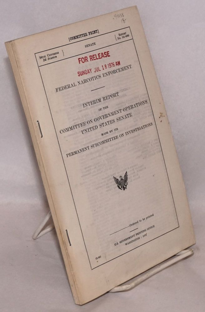 Federal narcotics enforcement / interim report of the Committee on government operations United States senate made by its Permanent subcommittee on investigations. United States. Senate Committee on Government Operations.